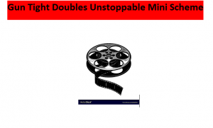 Gun Tight Doubles unstoppable mini Scheme